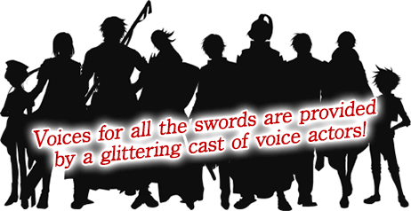 Voices for all the swords are provided by a glittering cast of voice actors!